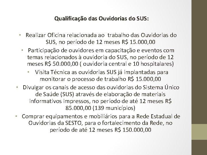 Qualificação das Ouvidorias do SUS: • Realizar Oficina relacionada ao trabalho das Ouvidorias do