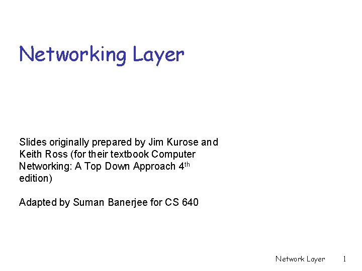 Networking Layer Slides originally prepared by Jim Kurose and Keith Ross (for their textbook