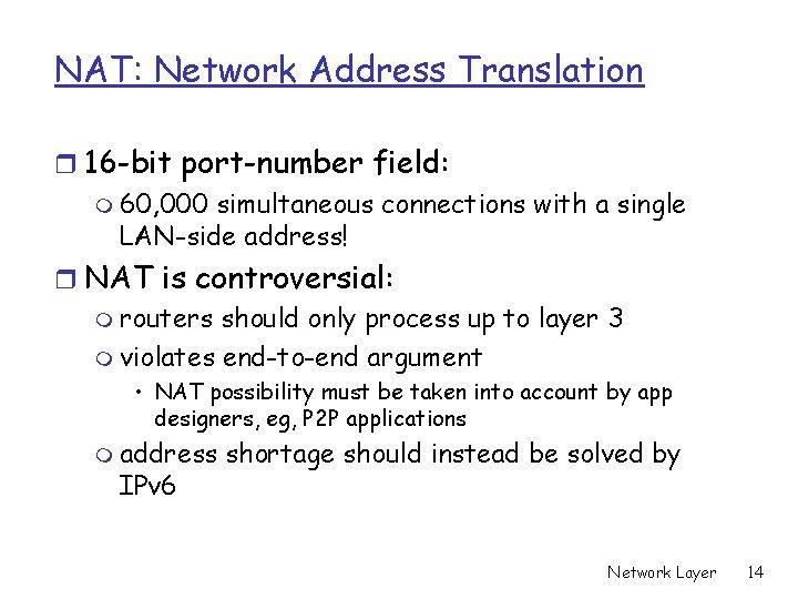 NAT: Network Address Translation r 16 -bit port-number field: m 60, 000 simultaneous connections