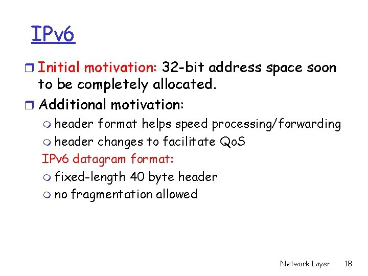 IPv 6 r Initial motivation: 32 -bit address space soon to be completely allocated.