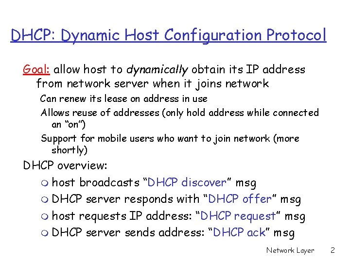 DHCP: Dynamic Host Configuration Protocol Goal: allow host to dynamically obtain its IP address