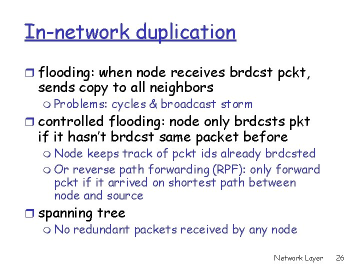 In-network duplication r flooding: when node receives brdcst pckt, sends copy to all neighbors