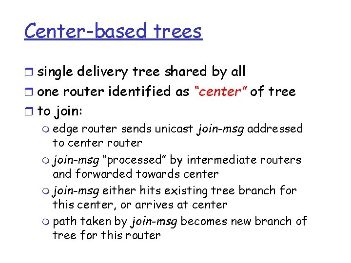 Center-based trees r single delivery tree shared by all r one router identified as