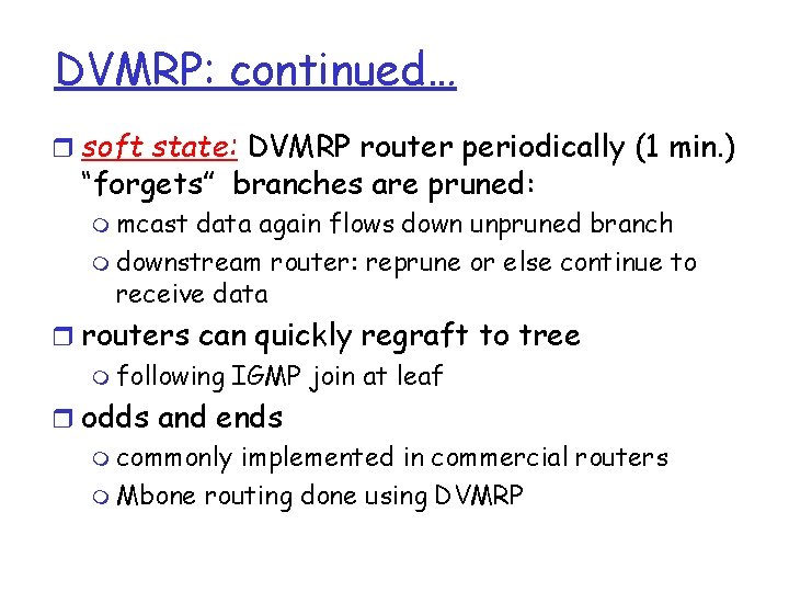 """DVMRP: continued… r soft state: DVMRP router periodically (1 min. ) """"forgets"""" branches are"""