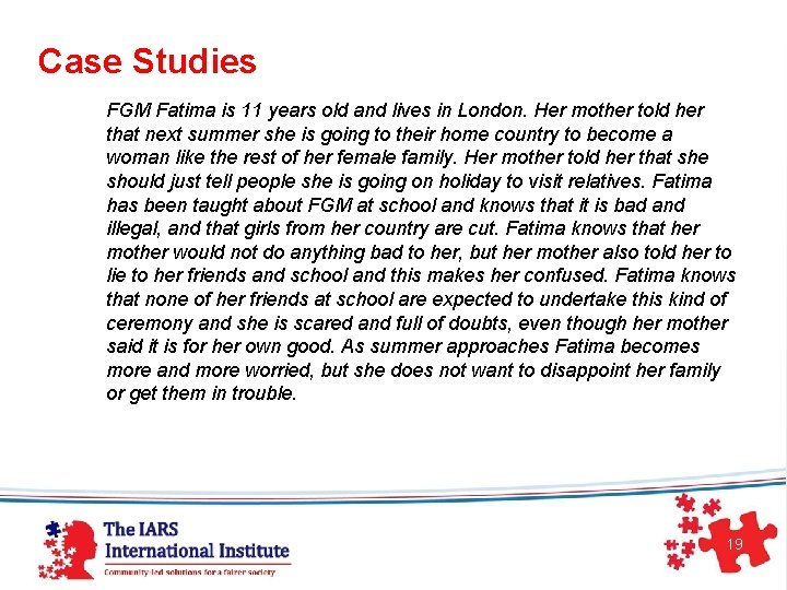 Case Studies FGM Fatima is 11 years old and lives in London. Her mother
