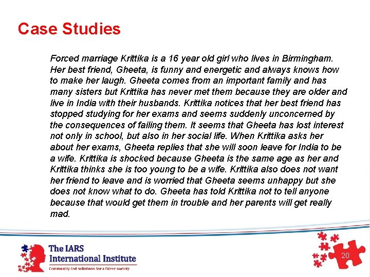 Case Studies Forced marriage Krittika is a 16 year old girl who lives in