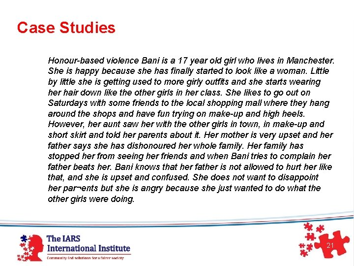 Case Studies Honour-based violence Bani is a 17 year old girl who lives in