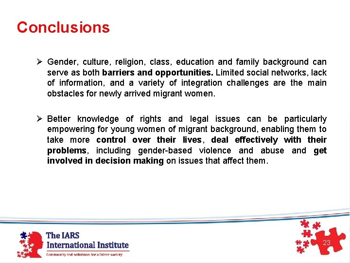 Conclusions Ø Gender, culture, religion, class, education and family background can serve as both