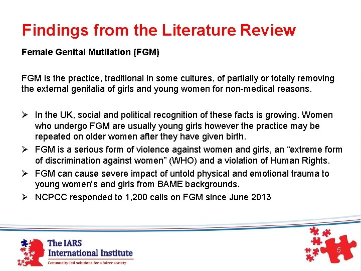 Findings from the Literature Review Female Genital Mutilation (FGM) FGM is the practice,