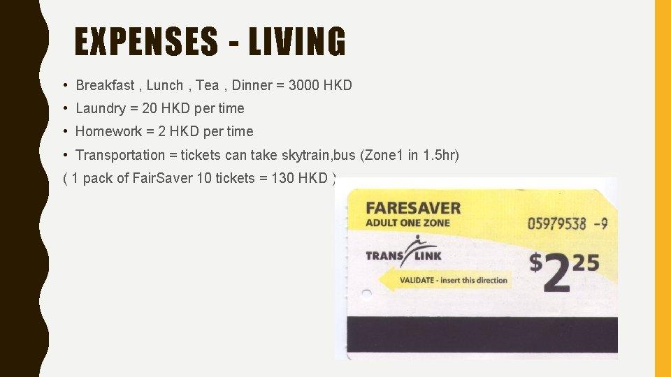 EXPENSES - LIVING • Breakfast , Lunch , Tea , Dinner = 3000 HKD