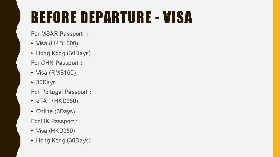 BEFORE DEPARTURE - VISA For MSAR Passport : • Visa (HKD 1000) • Hong