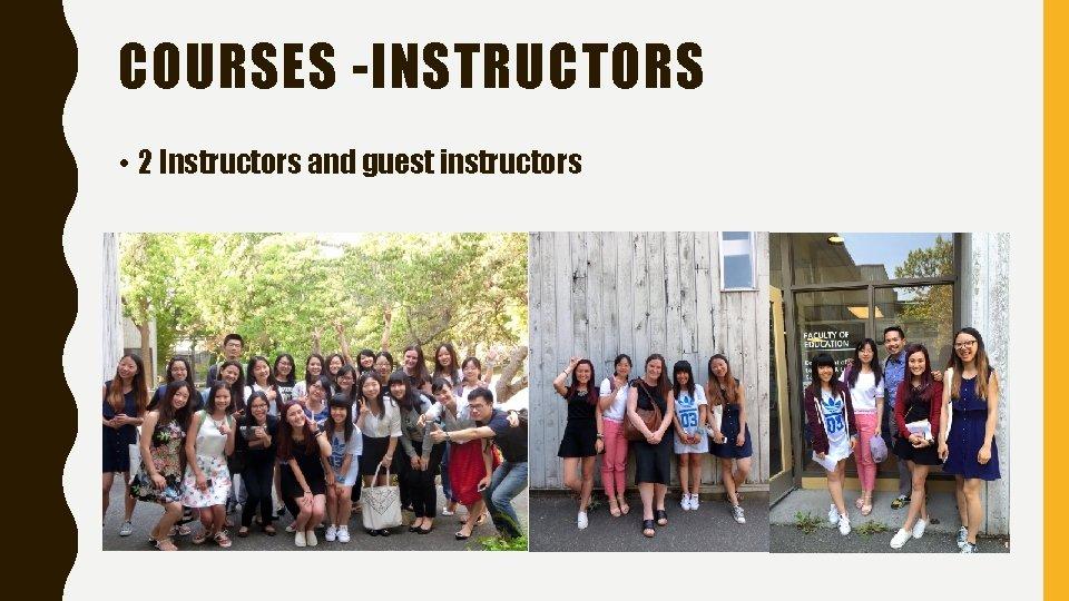 COURSES -INSTRUCTORS • 2 Instructors and guest instructors