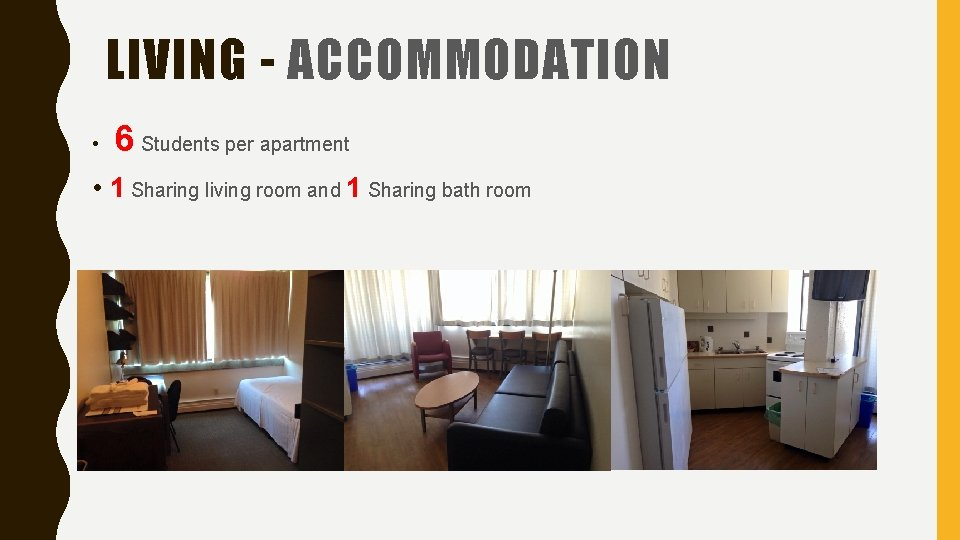 LIVING - ACCOMMODATION • 6 Students per apartment • 1 Sharing living room and