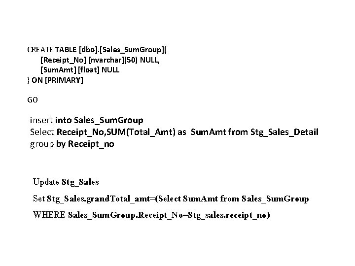 CREATE TABLE [dbo]. [Sales_Sum. Group]( [Receipt_No] [nvarchar](50) NULL, [Sum. Amt] [float] NULL ) ON
