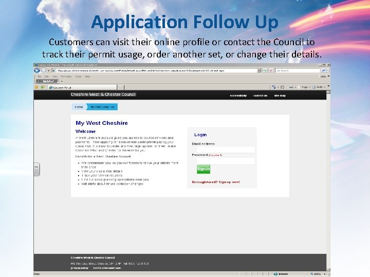 Application Follow Up Customers can visit their online profile or contact the Council to