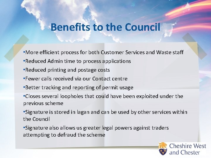 Benefits to the Council • More efficient process for both Customer Services and Waste