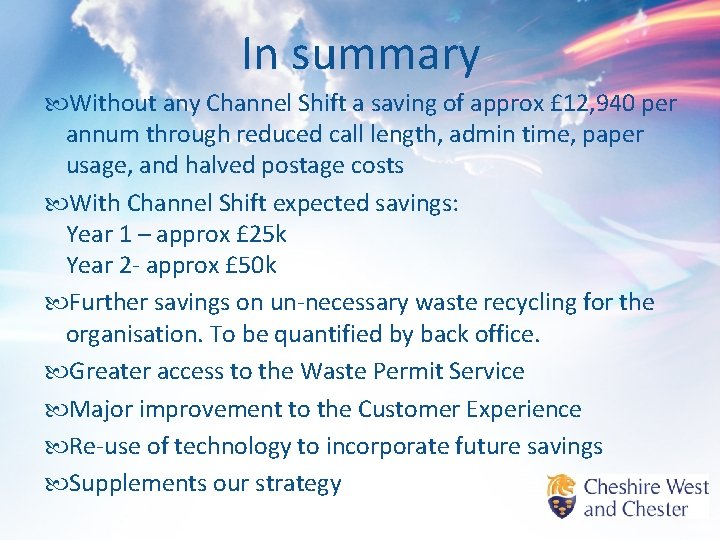 In summary Without any Channel Shift a saving of approx £ 12, 940 per