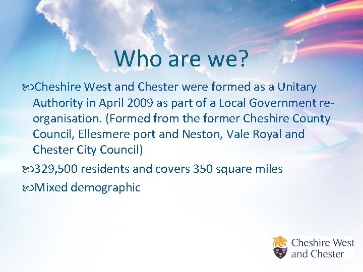 Who are we? Cheshire West and Chester were formed as a Unitary Authority in