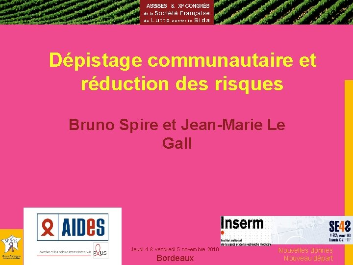 Dépistage communautaire et réduction des risques Bruno Spire et Jean-Marie Le Gall Jeudi 4
