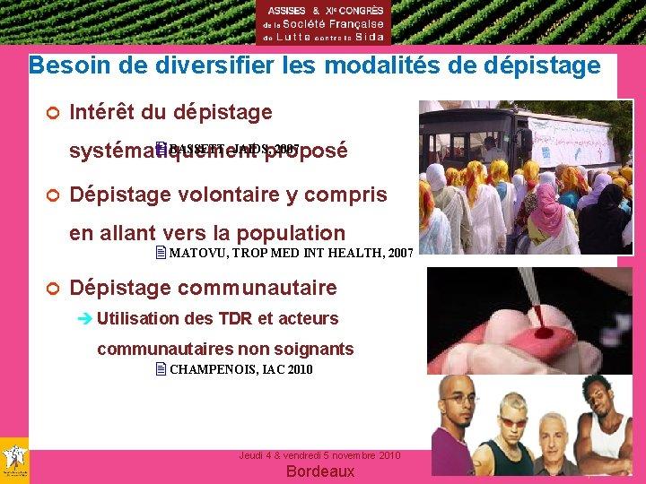 Besoin de diversifier les modalités de dépistage ¢ Intérêt du dépistage BASSETT, JAIDS, 2007