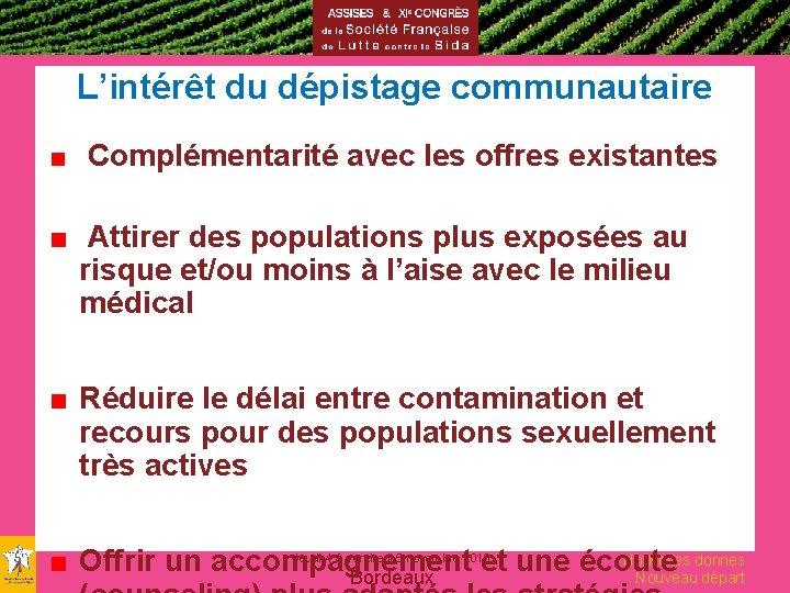 L'intérêt du dépistage communautaire ■ Complémentarité avec les offres existantes ■ Attirer des populations
