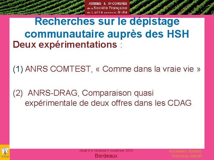 Recherches sur le dépistage communautaire auprès des HSH Deux expérimentations : (1) ANRS COMTEST,