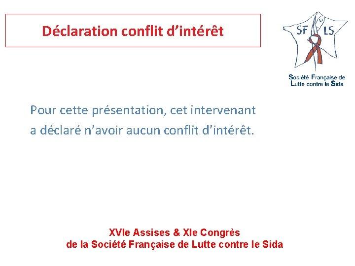 Déclaration conflit d'intérêt Pour cette présentation, cet intervenant a déclaré n'avoir aucun conflit d'intérêt.