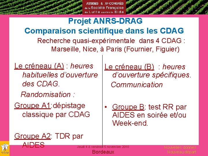 Projet ANRS-DRAG Comparaison scientifique dans les CDAG Recherche quasi-expérimentale dans 4 CDAG : Marseille,