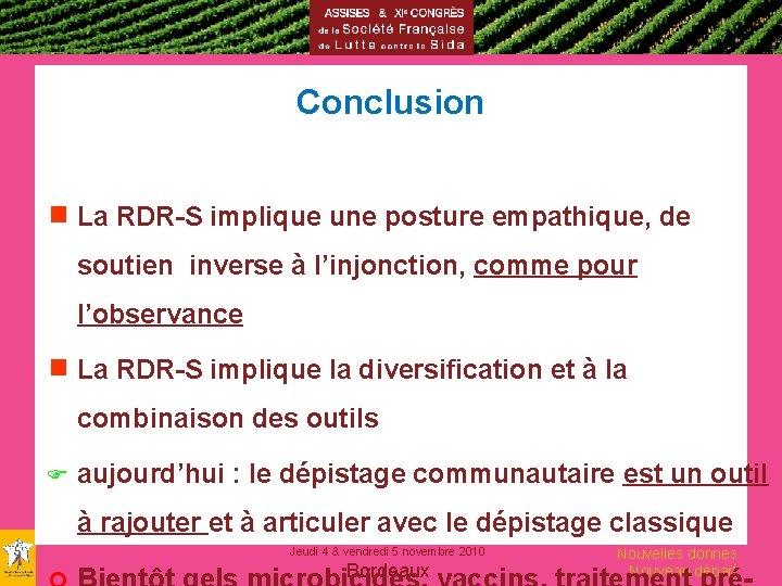 Conclusion g La RDR-S implique une posture empathique, de soutien inverse à l'injonction, comme