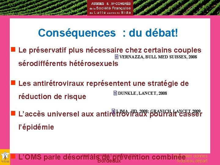 Conséquences : du débat! g Le préservatif plus nécessaire chez certains couples VERNAZZA, BULL