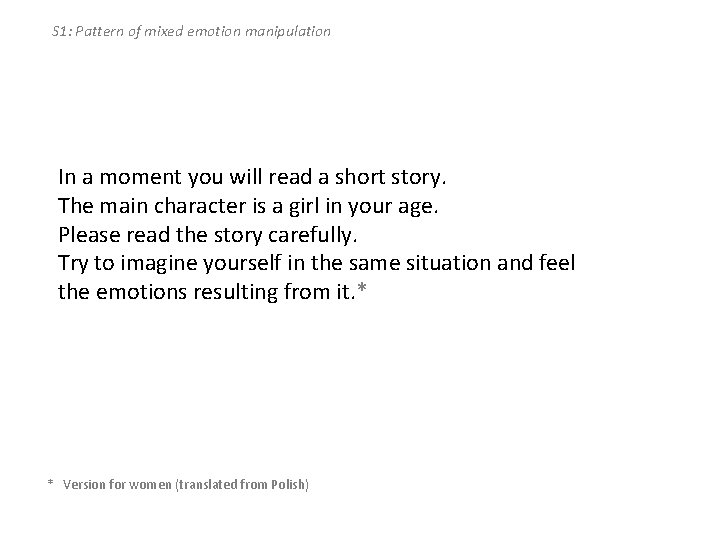 S 1: Pattern of mixed emotion manipulation In a moment you will read a