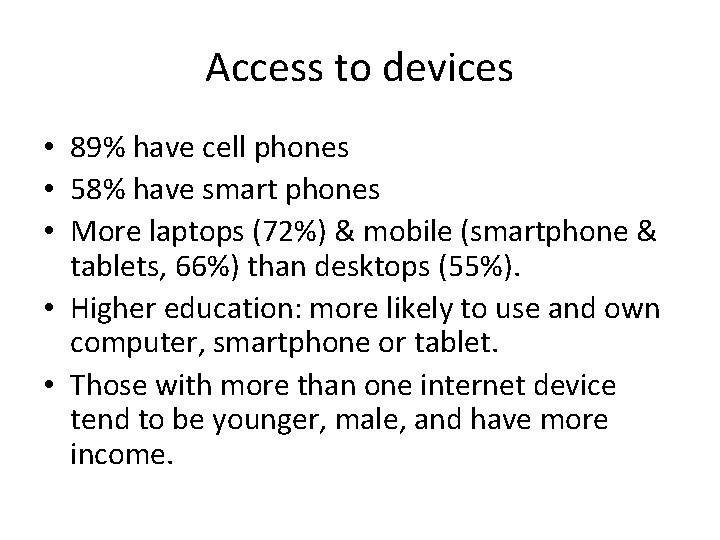 Access to devices • 89% have cell phones • 58% have smart phones •