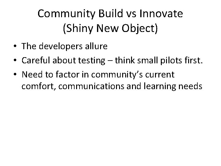 Community Build vs Innovate (Shiny New Object) • The developers allure • Careful about