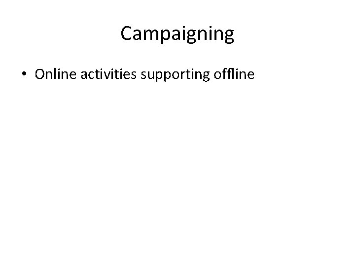 Campaigning • Online activities supporting offline