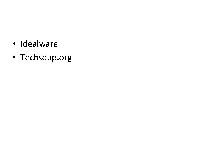 • Idealware • Techsoup. org