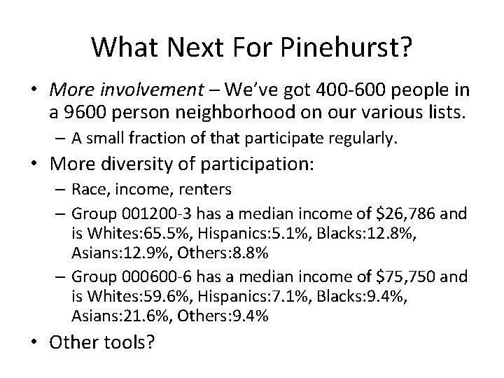 What Next For Pinehurst? • More involvement – We've got 400 -600 people in