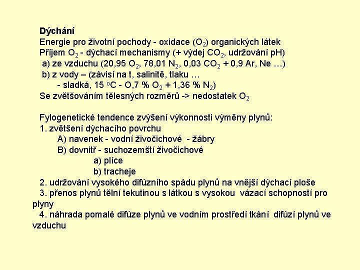 Dýchání Energie pro životní pochody - oxidace (O 2) organických látek Příjem O 2