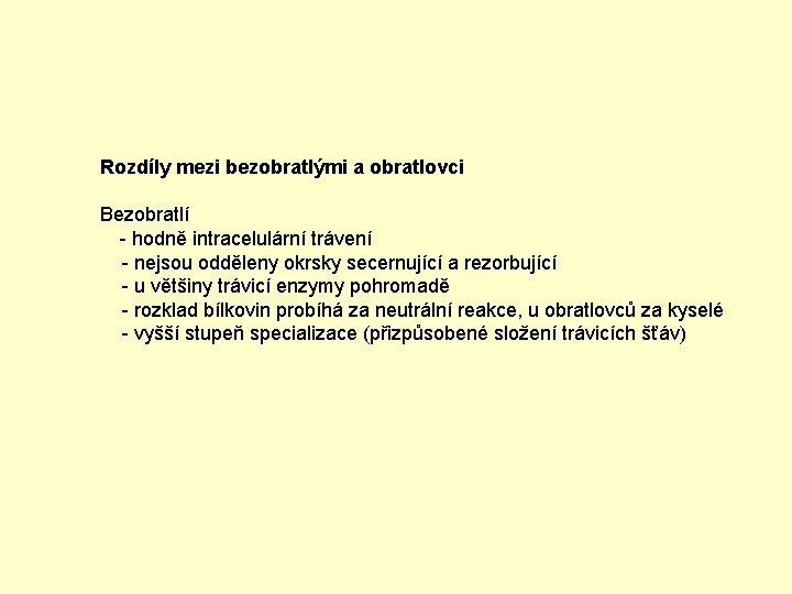 Rozdíly mezi bezobratlými a obratlovci Bezobratlí - hodně intracelulární trávení - nejsou odděleny okrsky