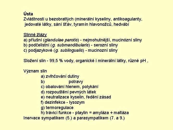 Ústa Zvláštnosti u bezobratlých (minerální kyseliny, antikoagulanty, jedovaté látky, sání šťáv, tyramín hlavonožců, hedvábí