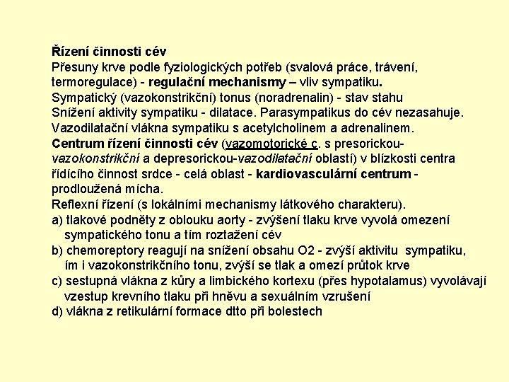 Řízení činnosti cév Přesuny krve podle fyziologických potřeb (svalová práce, trávení, termoregulace) - regulační