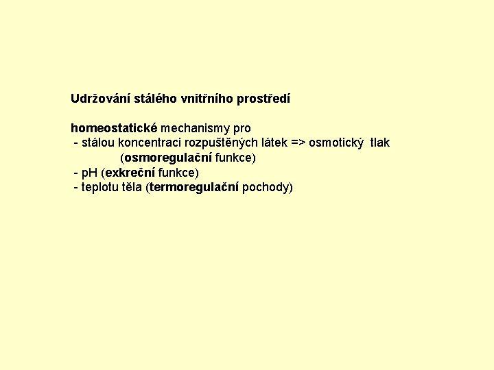 Udržování stálého vnitřního prostředí homeostatické mechanismy pro - stálou koncentraci rozpuštěných látek => osmotický