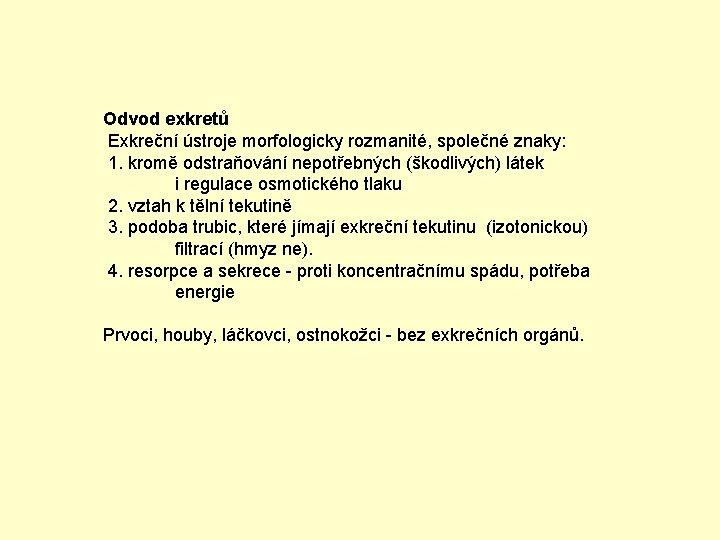 Odvod exkretů Exkreční ústroje morfologicky rozmanité, společné znaky: 1. kromě odstraňování nepotřebných (škodlivých) látek