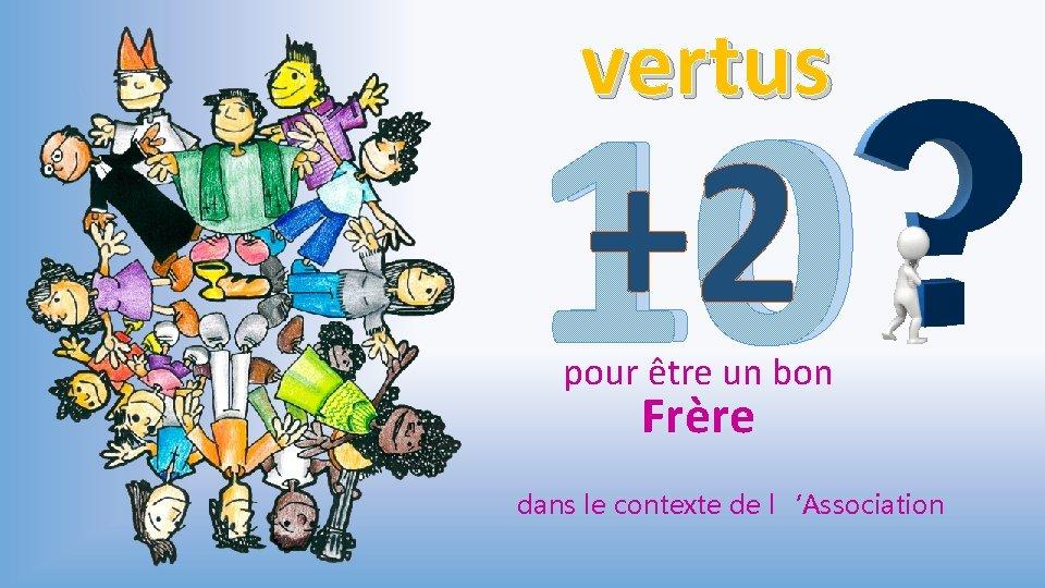 vertus +2 10 pour être un bon Frère dans le contexte de l'Association