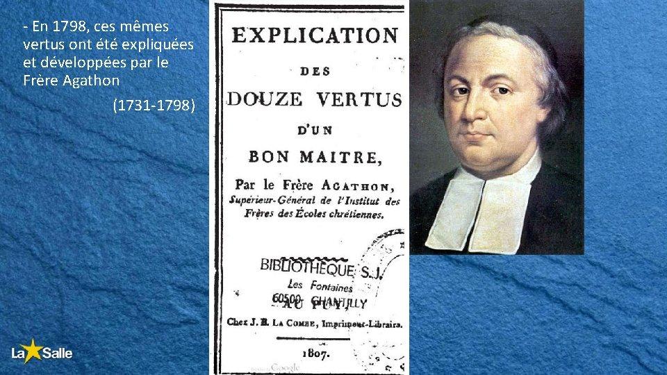 - En 1798, ces mêmes vertus ont été expliquées et développées par le Frère