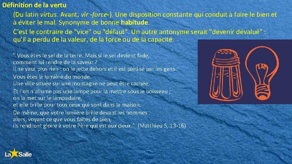 Définition de la vertu (Du latin virtus. Avant, vir -force-). Une disposition constante qui