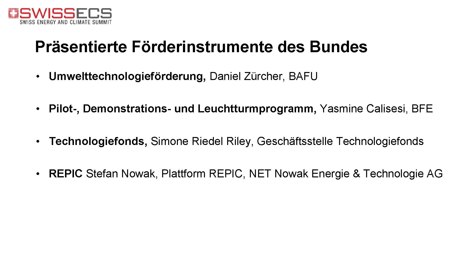 Präsentierte Förderinstrumente des Bundes • Umwelttechnologieförderung, Daniel Zürcher, BAFU • Pilot-, Demonstrations- und Leuchtturmprogramm,