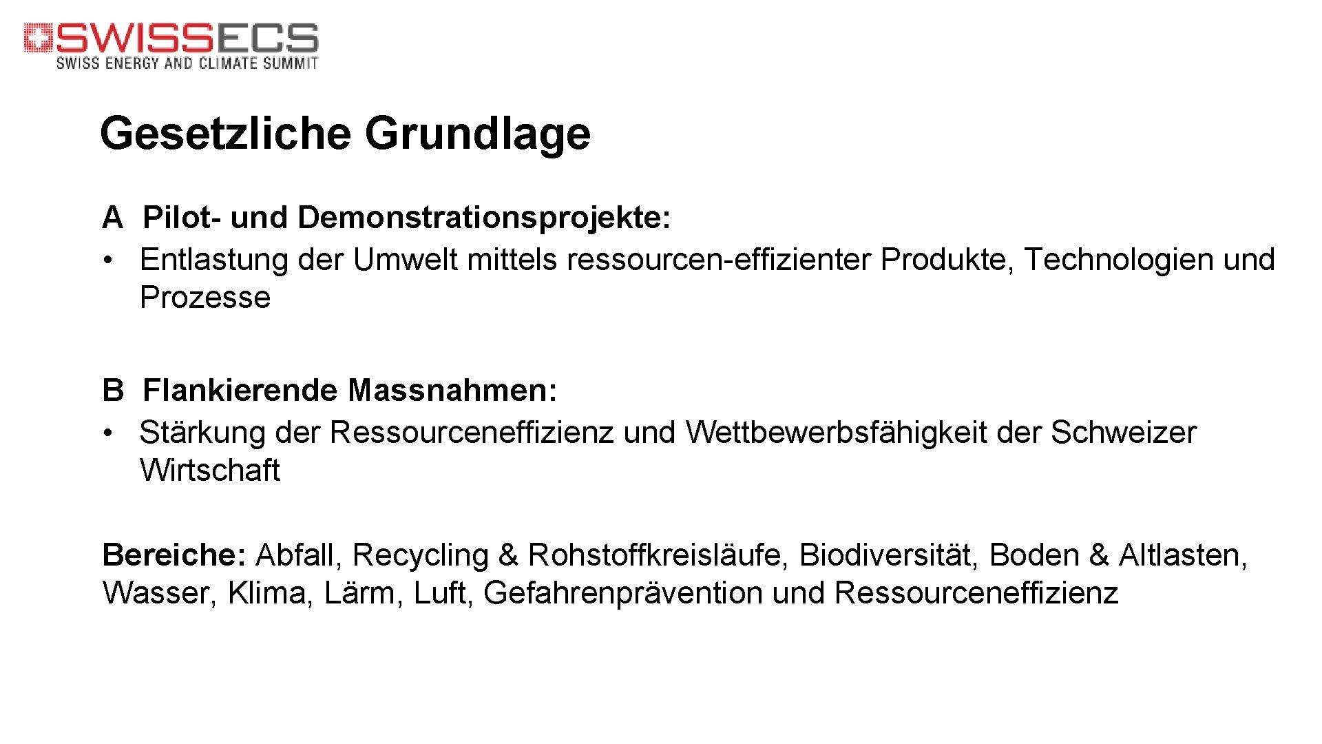 Gesetzliche Grundlage A Pilot- und Demonstrationsprojekte: • Entlastung der Umwelt mittels ressourcen-effizienter Produkte, Technologien