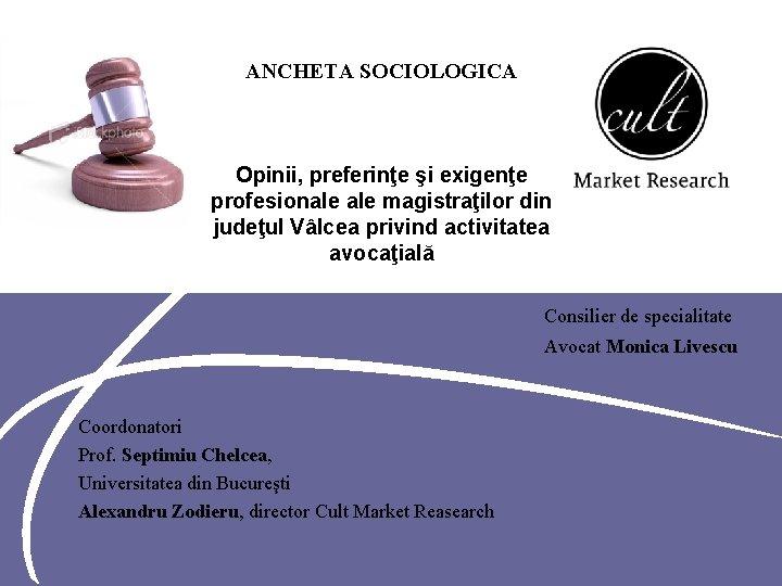 ANCHETA SOCIOLOGICA Opinii, preferinţe şi exigenţe profesionale magistraţilor din judeţul Vâlcea privind activitatea avocaţială