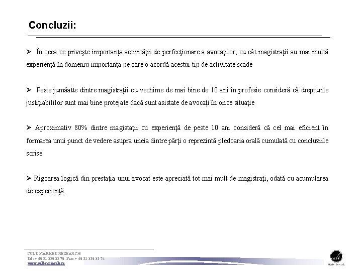 Concluzii: Ø În ceea ce priveşte importanţa activităţii de perfecţionare a avocaţilor, cu cât