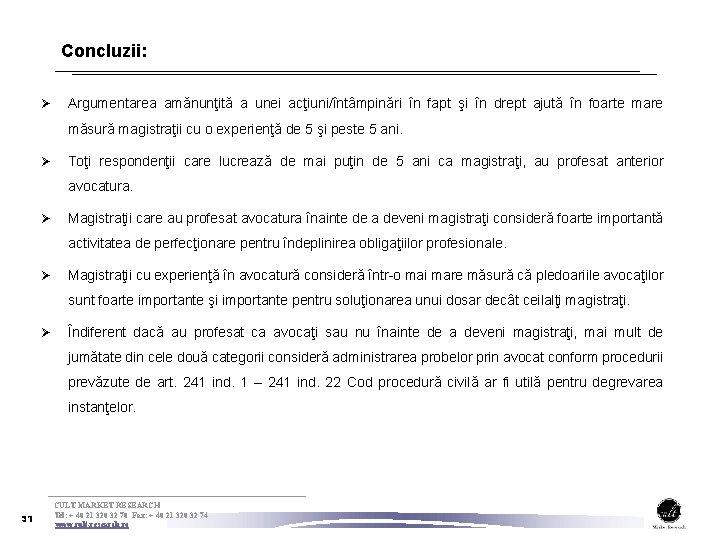 Concluzii: Ø Argumentarea amănunţită a unei acţiuni/întâmpinări în fapt şi în drept ajută în